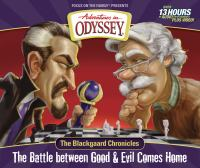 Adventures in Odyssey. The Blackgaard chronicles : the battle between good & evil comes home (AUDIOBOOK)