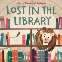 Funk, Josh Lost in the library : a story of Patience & Fortitude