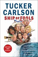 Ship of fools : how a selfish ruling class is bringing America to the brink of revolution