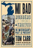MI bad : robbers, cutthroats & thieves in Michigan's past & present