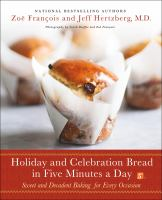 Holiday and celebration bread in five minutes a day : sweet and decadent baking for every occasion