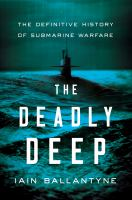 The deadly deep : the definitive history of submarine warfare