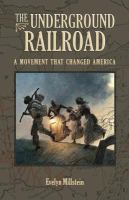 The Underground Railroad : a movement that changed America
