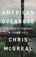 American overdose : the opioid tragedy in three acts