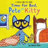 Time for Bed, Pete the Kitty : A Touch & Feel Book.
