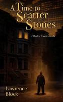 A time to scatter stones : a Matthew Scudder novella