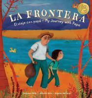 La frontera : el viaje con papá = My journey with papa
