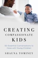 Creating Compassionate Kids : Essential Conversations to Have with Young Children