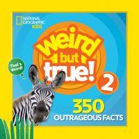 Weird but true! 2 : 350 outrageous facts.