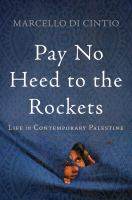 Pay no heed to the rockets : life in contemporary Palestine