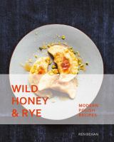 Wild honey & rye : modern Polish recipes