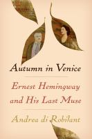 Autumn in Venice : Ernest Hemingway and his last muse