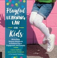 Playful learning lab for kids : whole-body sensory adventures to enhance focus, engagement, and curiosity