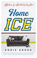 Home ice : reflections of a reluctant hockey mom