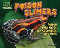 Poison slimers : poison dart frogs, sea cucumbers and more