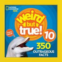Weird but true! 10 : 350 outrageous facts.