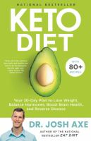 Keto diet : your 30-day plan to lose weight, balance hormones, boost brain health, and reverse disease