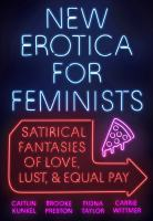 New erotica for feminists : satirical tales of love, lust, and equal pay