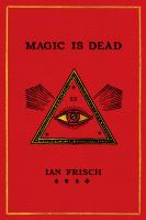 Magic is dead : my journey into the world's most secretive society of magicians