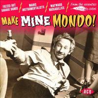 Make mine mondo! : fuzzed out garage bands, manic instrumentalists, wayward rockabillies from the eccentric Doré label.