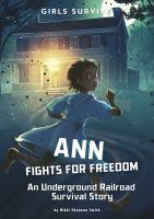 Ann fights for freedom : an Underground Railroad survival story
