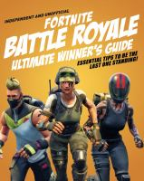 Fortnite battle royale ultimate winner's guide: essential tips to be the last one standing!