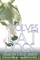 Wolves eat dogs : [an Arkady Renko novel] (AUDIOBOOK)