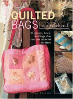 Quilted bags in a weekend : 25 purses, totes, and bags that you can make in no time