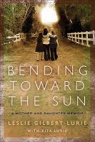 Bending toward the sun : a mother and daughter memoir