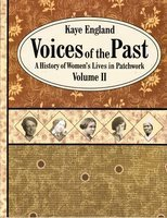 Voices of the past. Volume II : a history of women's lives in patchwork