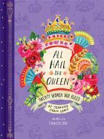 Lewis, Jennifer Orkin All hail the queen : twenty women who ruled