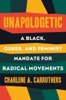Unapologetic : a Black, queer, and feminist mandate for radical movement