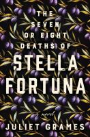 The seven or eight deaths of Stella Fortuna : a novel