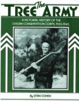 The tree army : a pictorial history of the Civilian Conservation Corps, 1933-1942