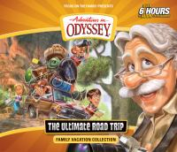 Adventures in Odyssey. The ultimate road trip : family vacation collection. (AUDIOBOOK)