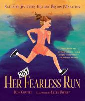 Her fearless run : Kathrine Switzer's historic Boston Marathon