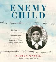 Enemy child : the story of Norman Mineta, a boy imprisoned in a Japanese American internment camp during World War II