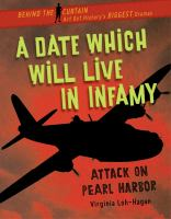 A date which will live in infamy : attack on Pearl Harbor