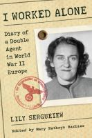 I worked alone : diary of a double agent in World War II Europe