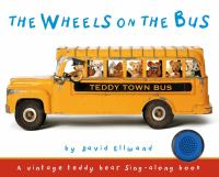 The wheels on the bus : a vintage teddy bear sing-along book