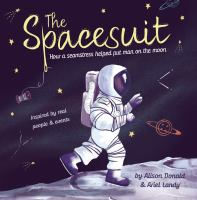 The spacesuit : how a seamstress helped put man on the moon