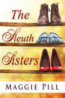 The Sleuth Sisters a Sleuth Sisters Mystery