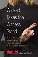 Wicked takes the witness stand : a tale of murder and twisted deceit in Northern Michigan