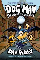 Pilkey, Dav Dog Man : for whom the ball rolls