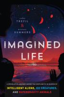 Imagined life : a speculative scientific journey among the exoplanets in search of intelligent aliens, ice creatures, and supergravity animals