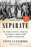Separate : the story of Plessy v. Ferguson and America's journey from slavery to segregation (AUDIOBOOK)