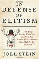 In defense of elitism : why I'm better than you and you're better than someone who didn't buy this book