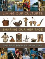 Living our cultures, sharing our heritage : the first peoples of Alaska