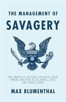The management of savagery : how America's national security state fueled the rise of Al Qaeda, ISIS, and Donald Trump