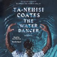 Coates, Ta-Nehisi The water dancer : a novel (AUDIOBOOK)
